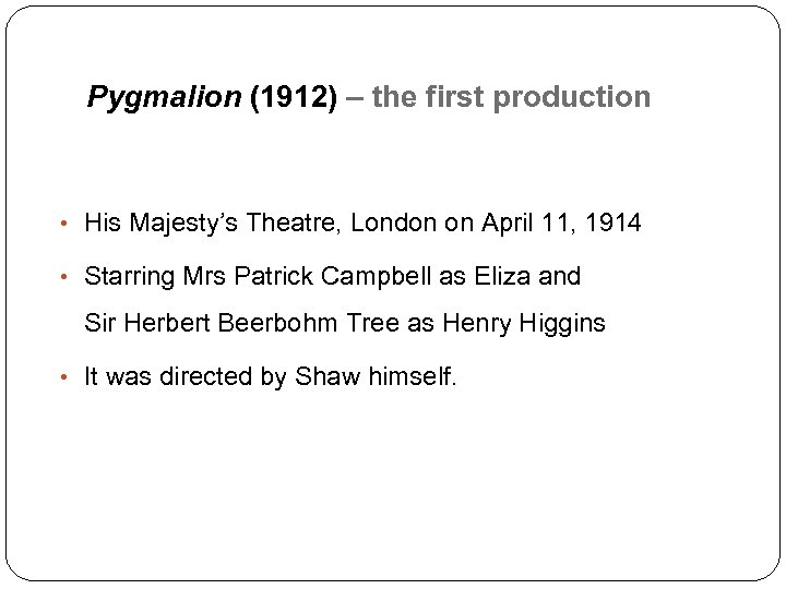 Pygmalion (1912) – the first production • His Majesty's Theatre, London on April 11,
