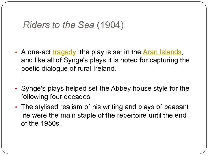 Riders to the Sea (1904) • A one-act tragedy, the play is set in