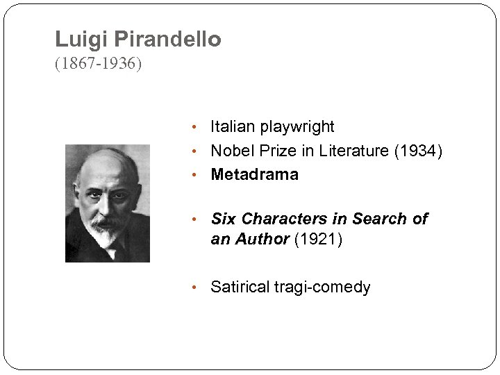 Luigi Pirandello (1867 -1936) • Italian playwright • Nobel Prize in Literature (1934) •