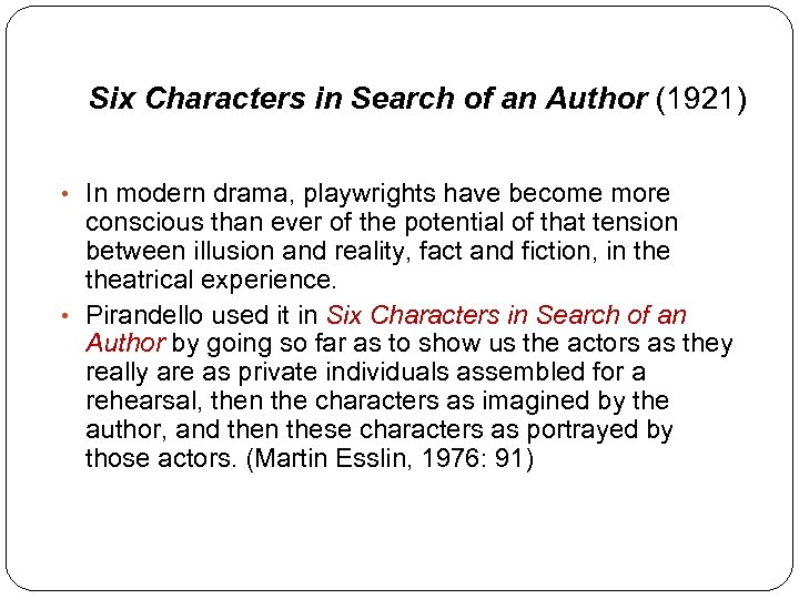Six Characters in Search of an Author (1921) • In modern drama, playwrights have