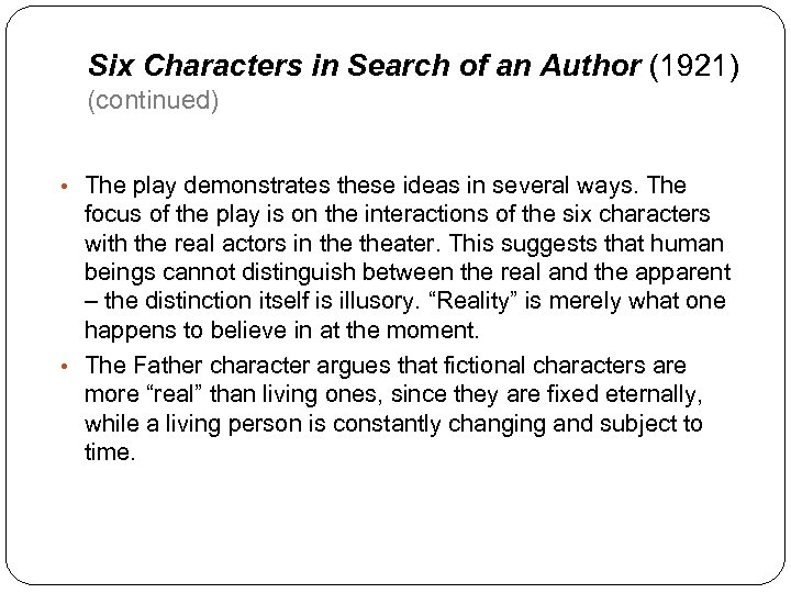 Six Characters in Search of an Author (1921) (continued) • The play demonstrates these