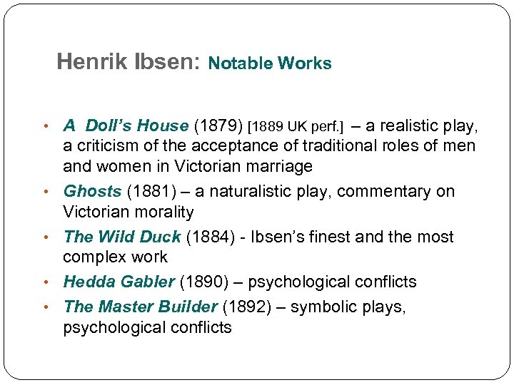 Henrik Ibsen: Notable Works • A Doll's House (1879) [1889 UK perf. ] –