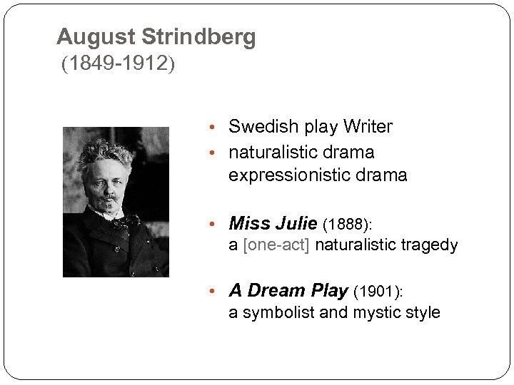 August Strindberg (1849 -1912) • Swedish play Writer • naturalistic drama expressionistic drama •