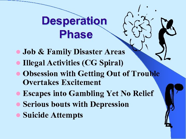 Desperation Phase l Job & Family Disaster Areas l Illegal Activities (CG Spiral) l