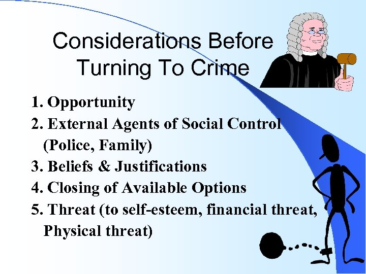 Considerations Before Turning To Crime 1. Opportunity 2. External Agents of Social Control (Police,