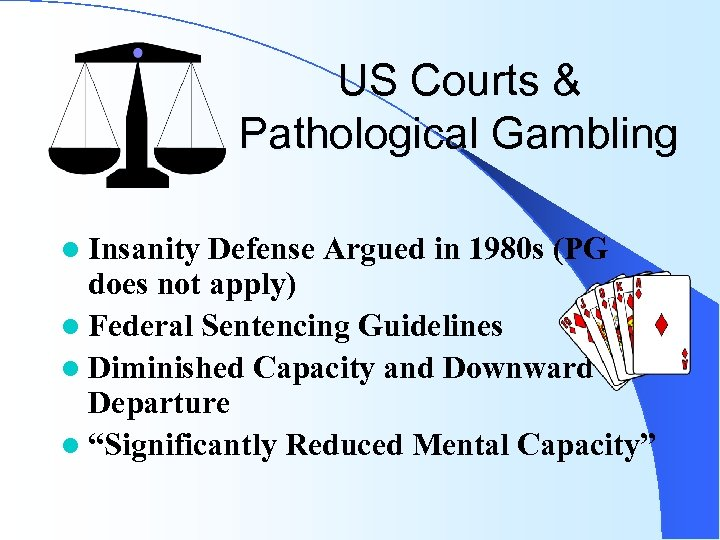 US Courts & Pathological Gambling l Insanity Defense Argued in 1980 s (PG does
