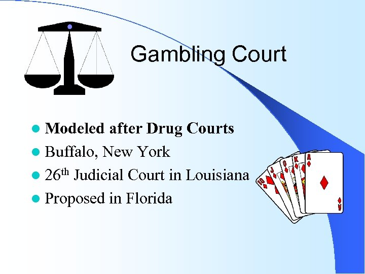 Gambling Court l Modeled after Drug Courts l Buffalo, New York l 26 th