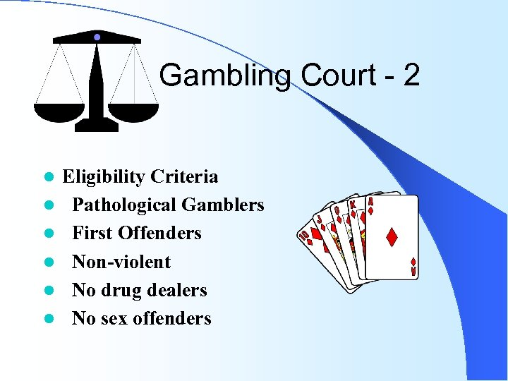 Gambling Court - 2 l l l Eligibility Criteria Pathological Gamblers First Offenders Non-violent
