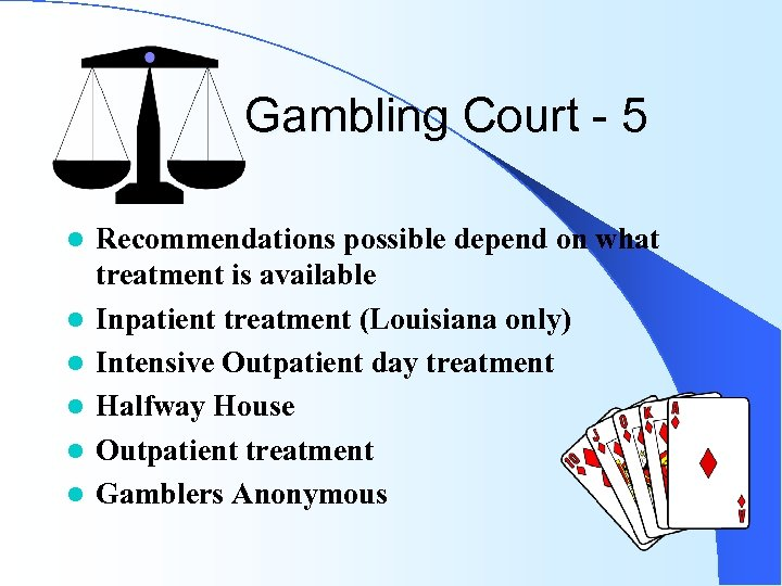 Gambling Court - 5 l l l Recommendations possible depend on what treatment is