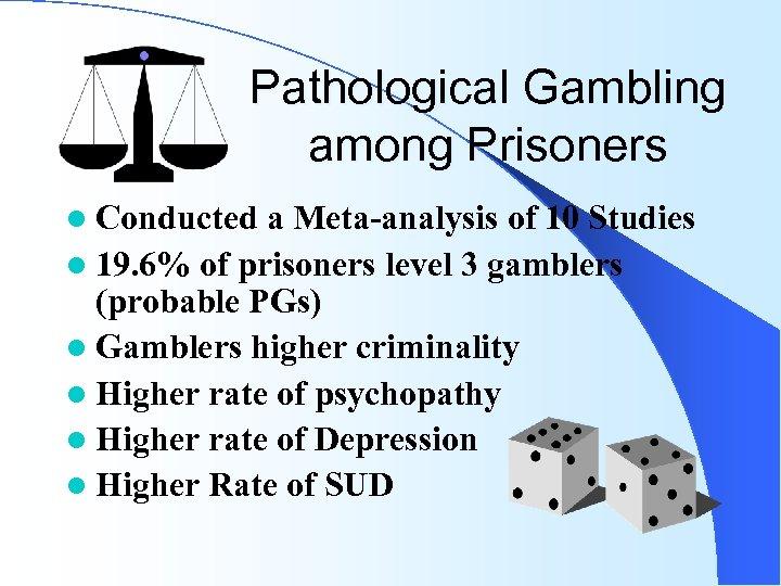 Pathological Gambling among Prisoners l Conducted a Meta-analysis of 10 Studies l 19. 6%