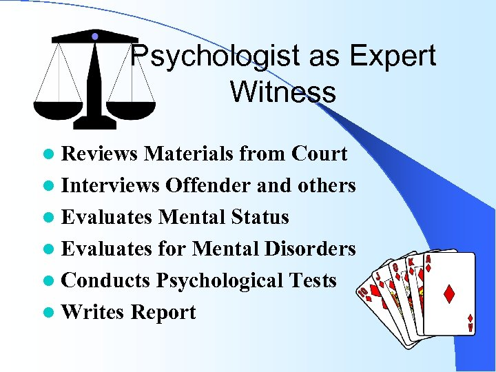 Psychologist as Expert Witness l Reviews Materials from Court l Interviews Offender and others