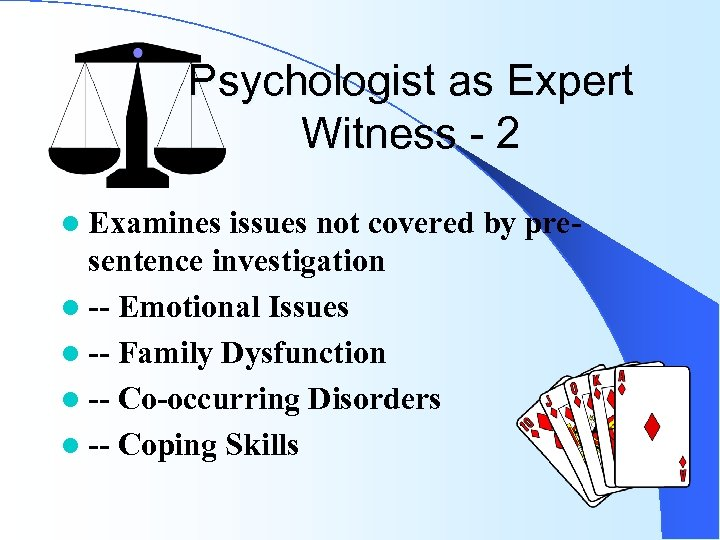 Psychologist as Expert Witness - 2 l Examines issues not covered by presentence investigation
