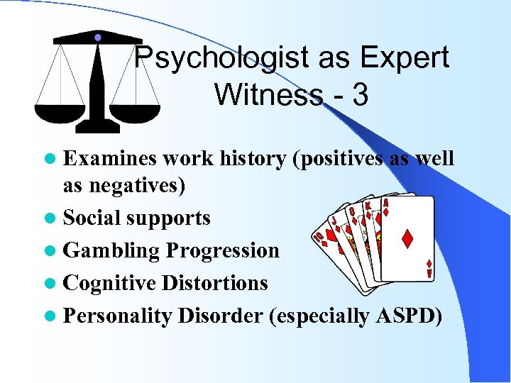 Psychologist as Expert Witness - 3 l Examines work history (positives as well as