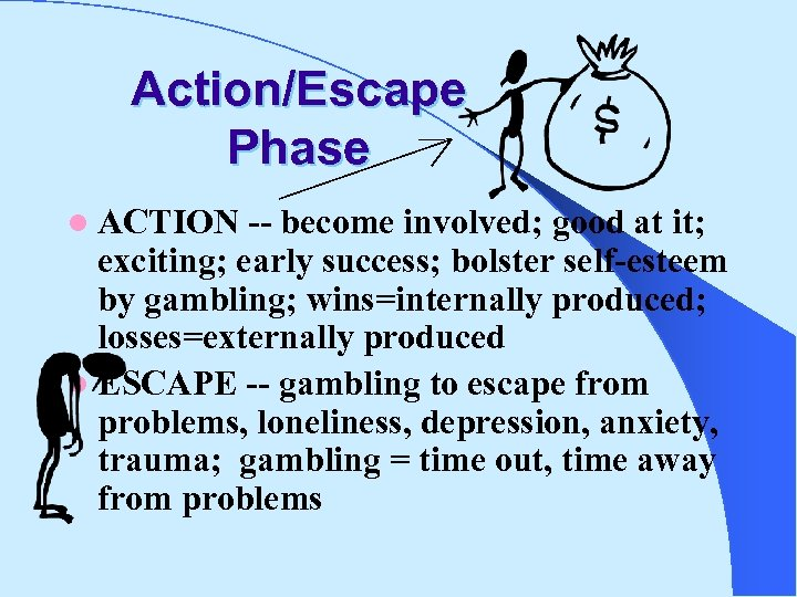 Action/Escape Phase l ACTION -- become involved; good at it; exciting; early success; bolster