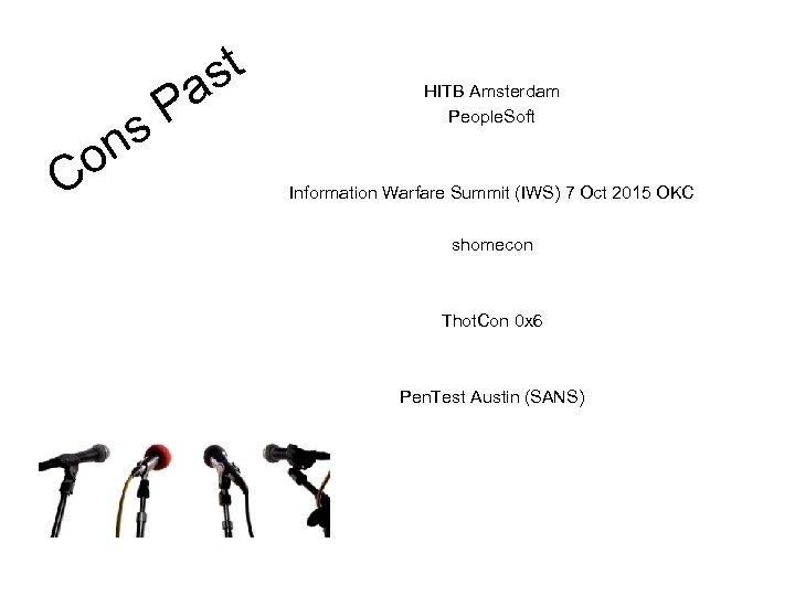 ns o C st a P HITB Amsterdam People. Soft Information Warfare Summit (IWS)