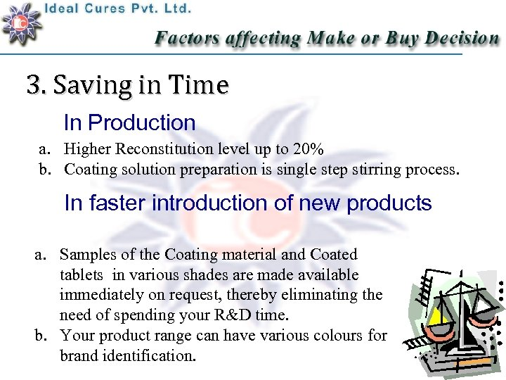3. Saving in Time In Production a. Higher Reconstitution level up to 20% b.