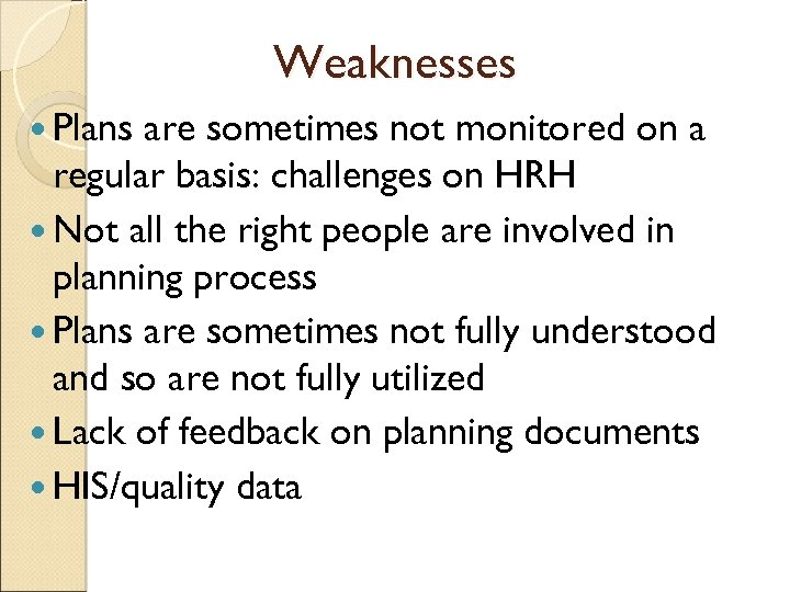 Weaknesses Plans are sometimes not monitored on a regular basis: challenges on HRH Not