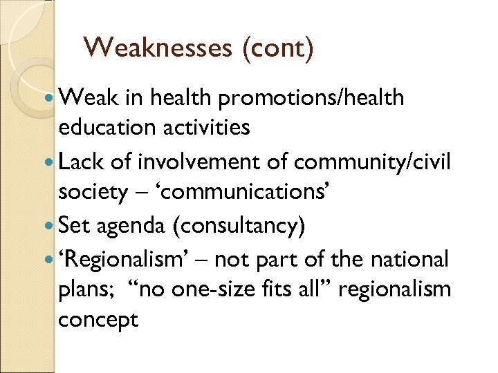 Weaknesses (cont) Weak in health promotions/health education activities Lack of involvement of community/civil society