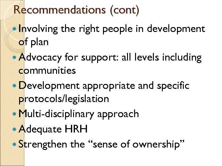 Recommendations (cont) Involving the right people in development of plan Advocacy for support: all