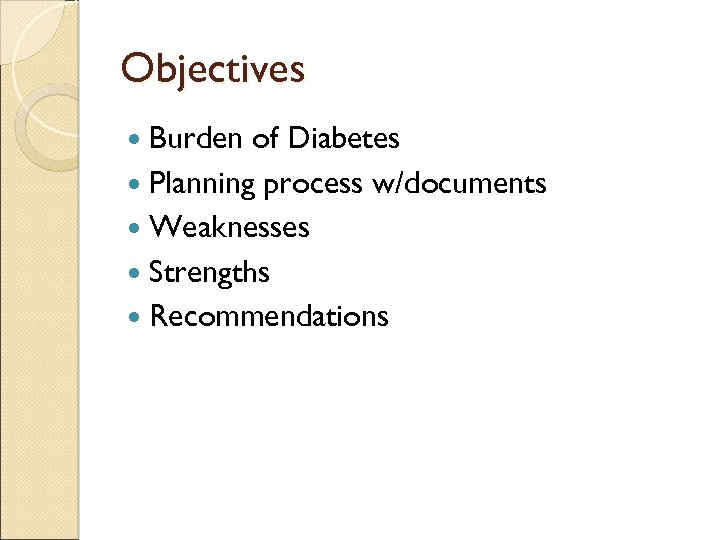 Objectives Burden of Diabetes Planning process w/documents Weaknesses Strengths Recommendations