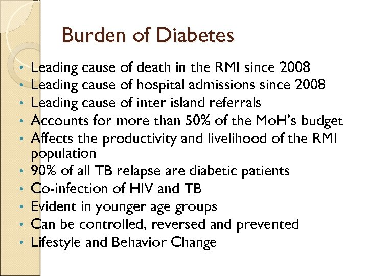 Burden of Diabetes • • • Leading cause of death in the RMI since