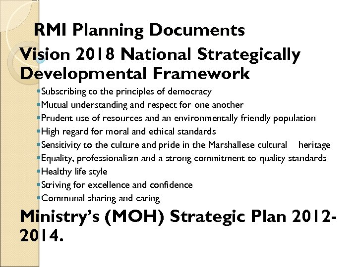 RMI Planning Documents Vision 2018 National Strategically Developmental Framework §Subscribing to the principles of
