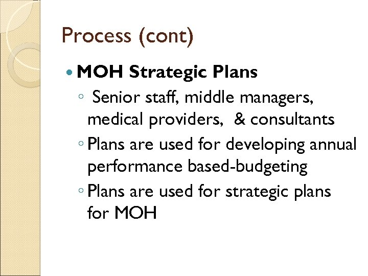 Process (cont) MOH Strategic Plans ◦ Senior staff, middle managers, medical providers, & consultants