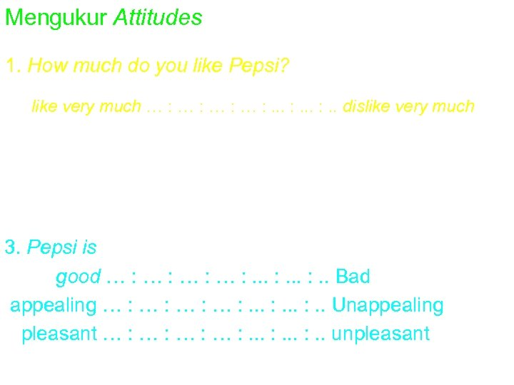 Mengukur Attitudes 1. How much do you like Pepsi? like very much … :