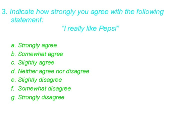 """3. Indicate how strongly you agree with the following statement: """"I really like Pepsi"""""""