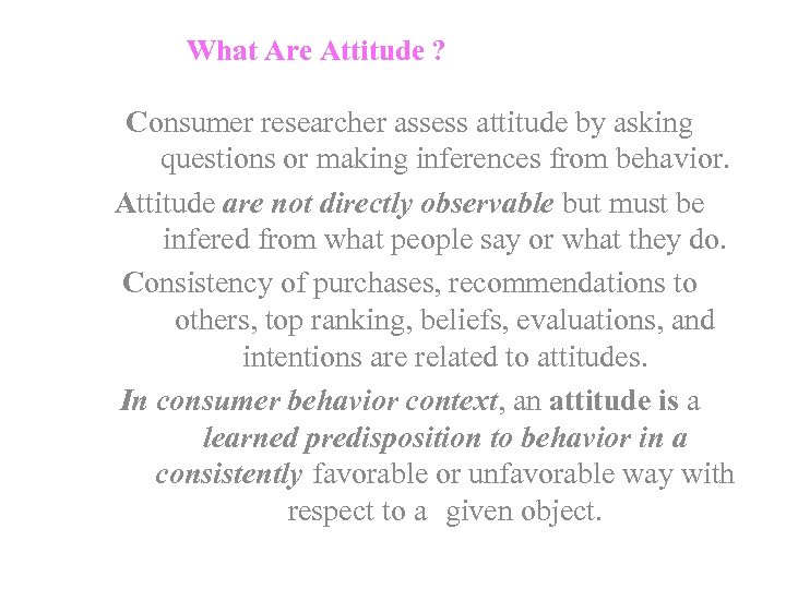 What Are Attitude ? Consumer researcher assess attitude by asking questions or making inferences