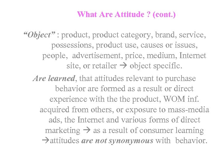 """What Are Attitude ? (cont. ) """"Object"""" : product, product category, brand, service, possessions,"""