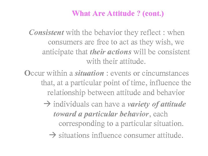 What Are Attitude ? (cont. ) Consistent with the behavior they reflect : when