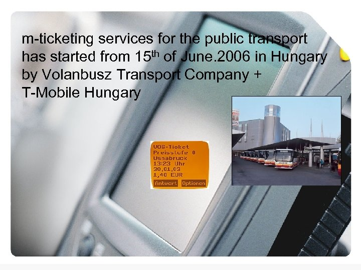m-ticketing services for the public transport has started from 15 th of June. 2006
