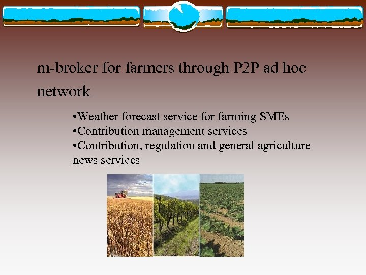m-broker for farmers through P 2 P ad hoc network • Weather forecast service