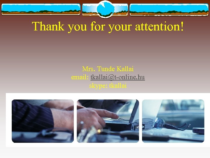 Thank you for your attention! Mrs. Tunde Kallai email: tkallai@t-online. hu skype: tkallai