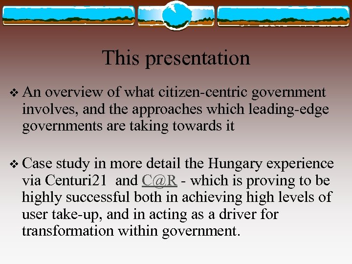 This presentation v An overview of what citizen-centric government involves, and the approaches which