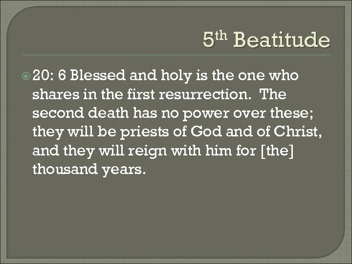 5 th Beatitude 20: 6 Blessed and holy is the one who shares in