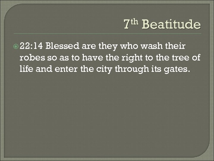 7 th Beatitude 22: 14 Blessed are they who wash their robes so as