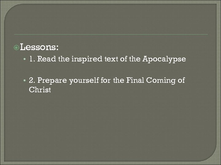 Lessons: • 1. Read the inspired text of the Apocalypse • 2. Prepare