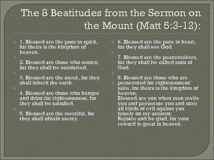 The 8 Beatitudes from the Sermon on the Mount (Matt 5: 3 -12): 1.