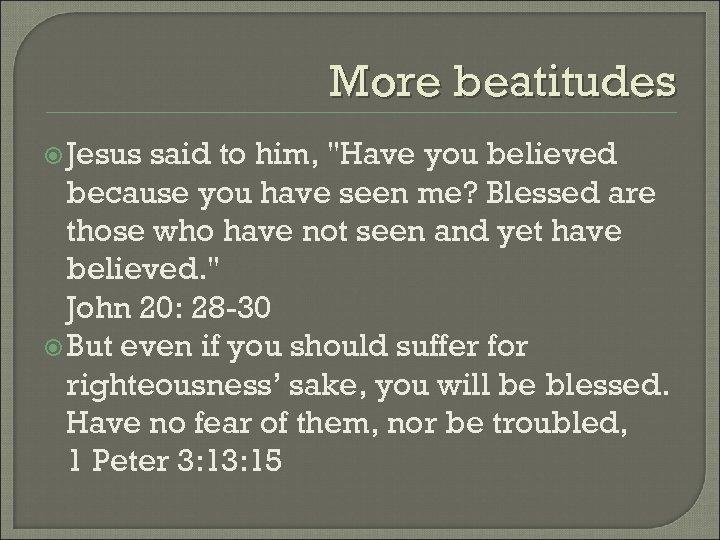 More beatitudes Jesus said to him,