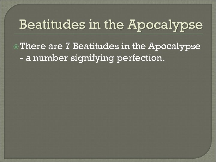 Beatitudes in the Apocalypse There are 7 Beatitudes in the Apocalypse - a number