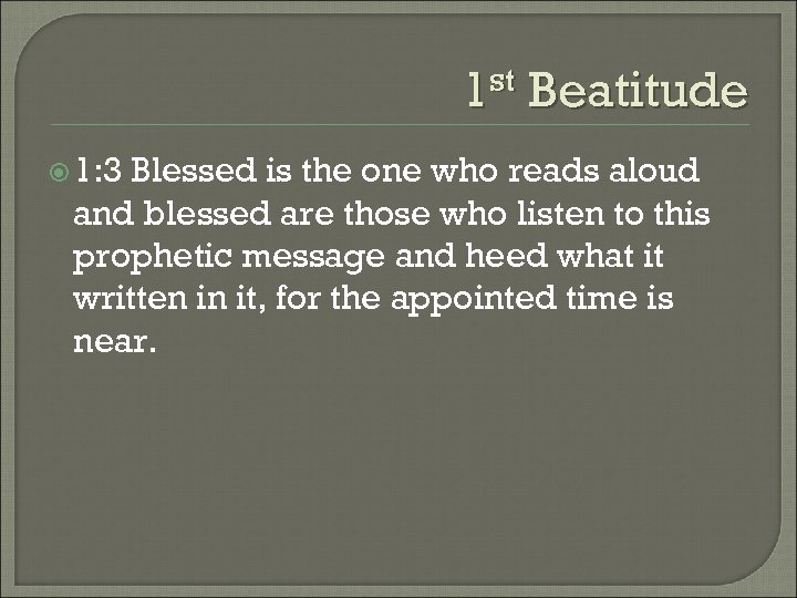 1 st Beatitude 1: 3 Blessed is the one who reads aloud and blessed