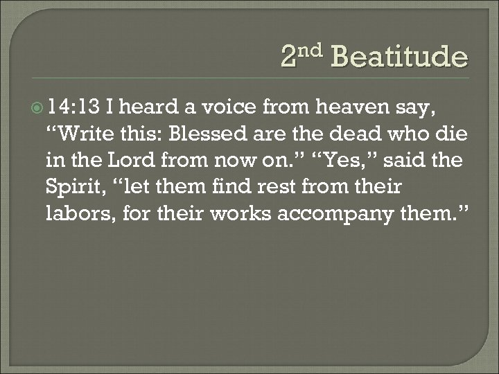 "2 nd Beatitude 14: 13 I heard a voice from heaven say, ""Write this:"