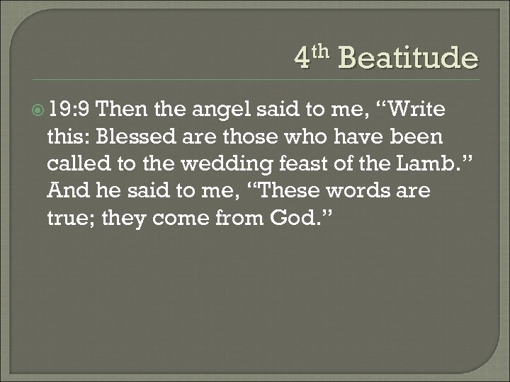 "4 th Beatitude 19: 9 Then the angel said to me, ""Write this: Blessed"