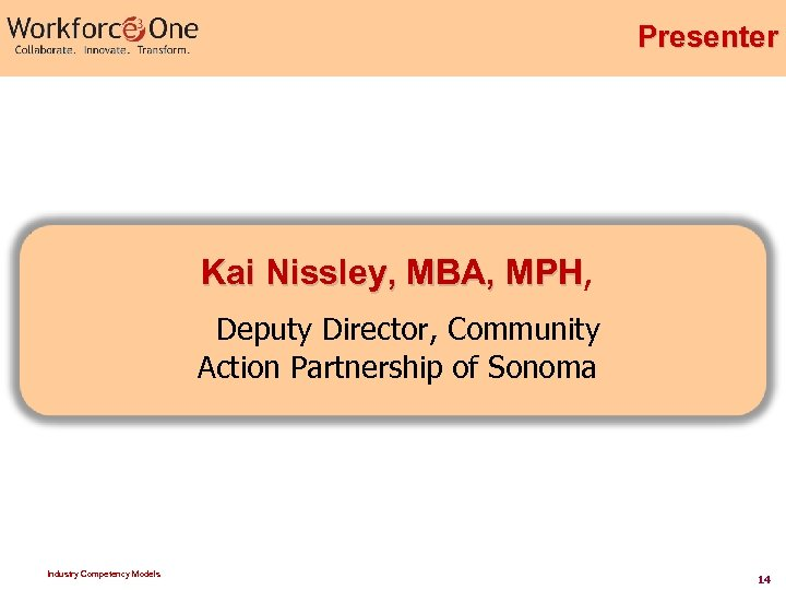 Presenter Kai Nissley, MBA, MPH Deputy Director, Community Action Partnership of Sonoma Industry Competency