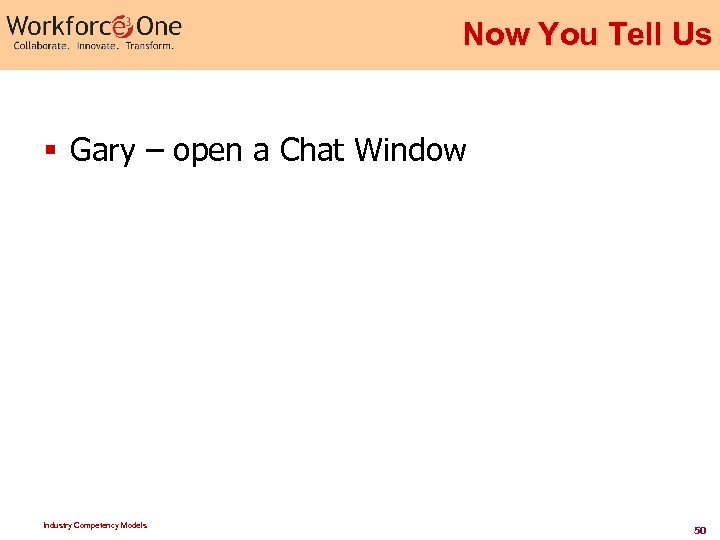 Now You Tell Us § Gary – open a Chat Window Industry Competency Models