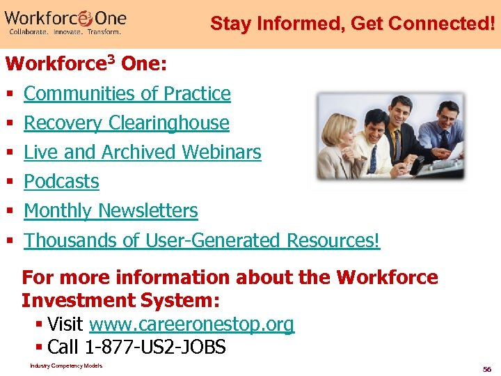 Stay Informed, Get Connected! Workforce 3 One: § § § Communities of Practice Recovery