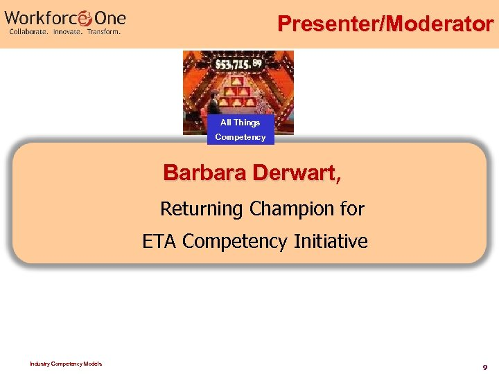 Presenter/Moderator All Things Competency Barbara Derwart, Derwart Returning Champion for ETA Competency Initiative Industry