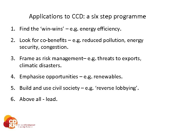 Applications to CCD: a six step programme 1. Find the 'win-wins' – e. g.